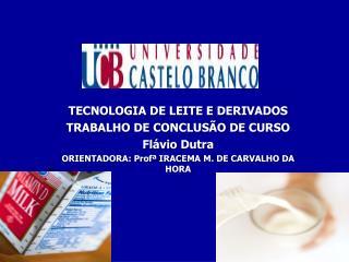 TECNOLOGIA DE LEITE E DERIVADOS TRABALHO DE CONCLUSÃO DE CURSO Flávio Dutra