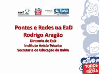 Pontes e Redes na EaD  Rodrigo Aragão Diretoria de EaD Instituto Anísio Teixeira