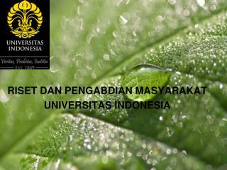 RISET DAN PENGABDIAN MASYARAKAT UNIVERSITAS INDONESIA