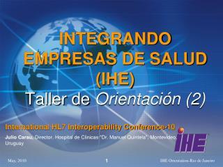 INTEGRANDO EMPRESAS DE SALUD (IHE) Taller de  Orientación (2)