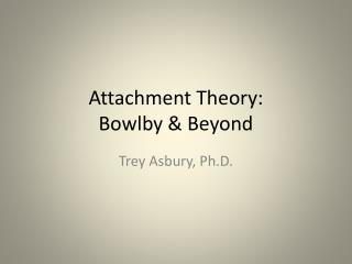 Attachment Theory: Bowlby & Beyond