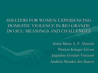 SHELTERS FOR WOMEN EXPERIENCING DOMESTIC VIOLENCE IN RIO GRANDE DO SUL: MEANINGS AND CHALLENGES