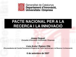Josep Huguet  (Conseller d'Innovació, Universitats i Empresa) i  Lluís Arola i Ramon Ollé