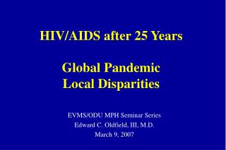 HIV/AIDS after 25 Years Global Pandemic Local Disparities