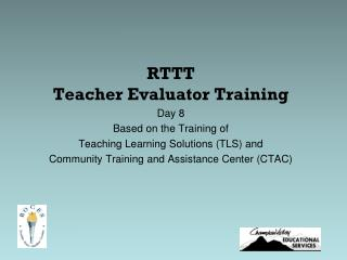 RTTT Teacher Evaluator Training Day 8 Based on the Training of