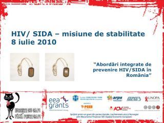 HIV/ SIDA  � misiune de stabilitate 8 iulie  2010