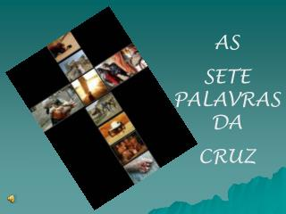 AS   SETE PALAVRAS DA  CRUZ