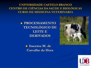 UNIVERSIDADE CASTELO BRANCO CENTRO DE CIÊNCIAS DA SAÚDE E BIOLÓGICAS CURSO DE MEDICINA VETERINÁRIA