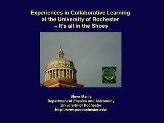 Experiences in Collaborative Learning at the University of Rochester  – It's all in the Shoes
