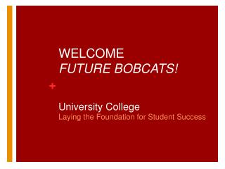WELCOME  FUTURE BOBCATS! University College