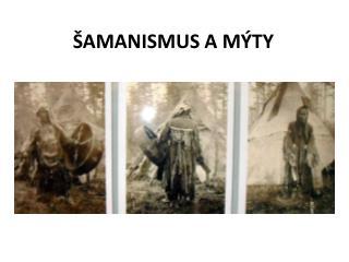 ŠAMANISMUS A MÝTY
