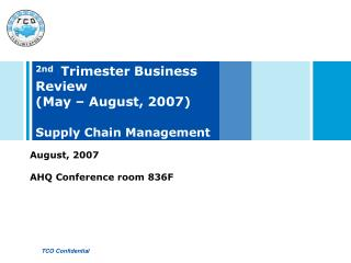 2nd   Trimester Business Review (May – August, 2007)  Supply Chain Management