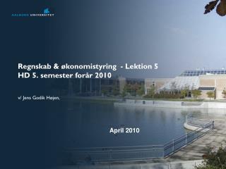 Regnskab & økonomistyring  - Lektion 5 HD 5. semester forår 2010