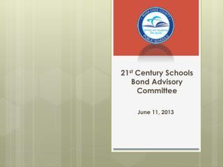 21 st  Century Schools  Bond Advisory Committee