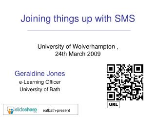 Joining things up with SMS University of Wolverhampton ,  24th March 2009