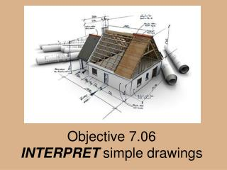Objective 7.06 INTERPRET  simple drawings