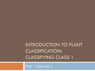 Introduction to Plant Classification: Classifying Class 1
