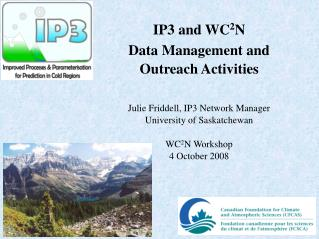 IP3 and WC 2 N Data Management and Outreach Activities Julie Friddell, IP3 Network Manager