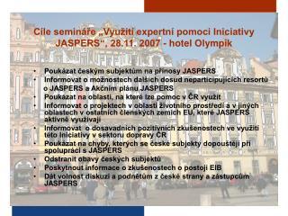 """Cíle semináře """"Využití expertní pomoci Iniciativy  JASPERS"""", 28.11. 2007 - hotel Olympik"""