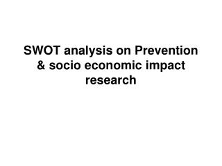 SWOT analysis on Prevention & socio economic impact research