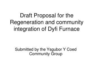 Draft Proposal for the Regeneration and community integration of Dyfi Furnace