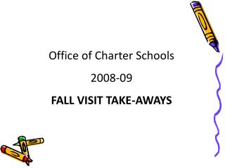 Office of Charter Schools 2008-09 FALL VISIT TAKE-AWAYS