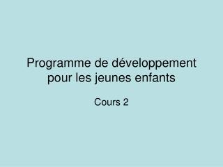 Programme de développement pour les jeunes enfants