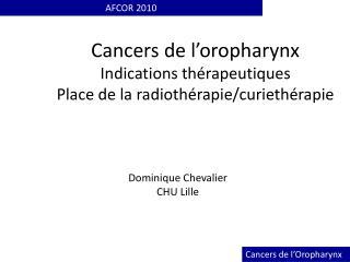 Cancers de l'oropharynx Indications thérapeutiques Place de la radiothérapie/curiethérapie