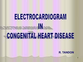 ELECTROCARDIOGRAM IN CONGENITAL HEART DISEASE
