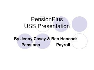 PensionPlus USS Presentation