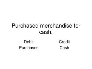 Purchased merchandise for cash.