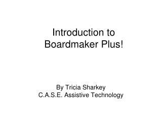 Introduction to  Boardmaker Plus!