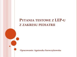 Pytania testowe z LEP-u  z zakresu pediatrii