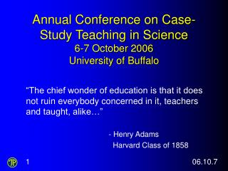 Annual Conference on Case-Study Teaching in Science 6-7 October 2006 University of Buffalo