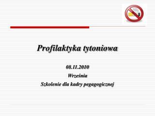 Profilaktyka tytoniowa 08.11.2010 Września Szkolenie dla kadry pegagogicznej