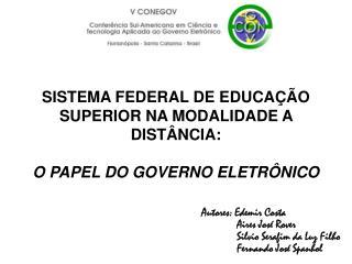 SISTEMA FEDERAL DE EDUCA  O SUPERIOR NA MODALIDADE A DIST NCIA:   O PAPEL DO GOVERNO ELETR NICO