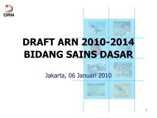 DRAFT ARN  2010-2014 BIDANG  SAINS DASAR Jakarta,  06  Januari  2010