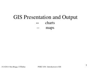 GIS Presentation and Output -- charts -- maps