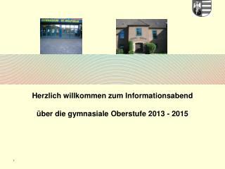 Herzlich willkommen zum Informationsabend  über die gymnasiale Oberstufe 2013 - 2015