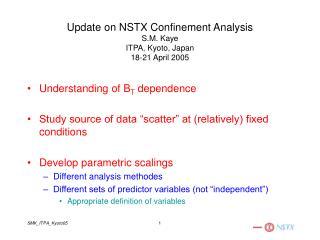 Update on NSTX Confinement Analysis S.M. Kaye ITPA, Kyoto, Japan 18-21 April 2005