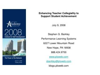 Enhancing Teacher Collegiality to Support Student Achievement July 9, 2008 Stephen G. Barkley