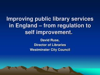Improving public library services in England – from regulation to self improvement.