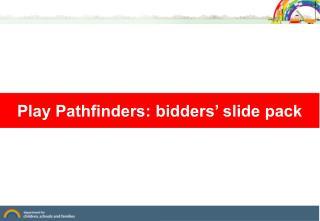 Play Pathfinders: bidders' slide pack
