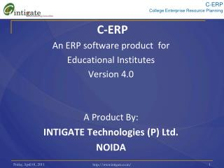C-ERP An ERP software product  for  Educational Institutes Version 4.0 A Product By: