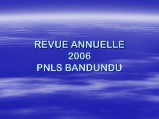 REVUE ANNUELLE 2006 PNLS BANDUNDU