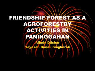 FRIENDSHIP FOREST AS A AGROFORESTRY ACTIVITIES IN PANINGGAHAN