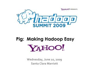 Pig:  Making Hadoop Easy