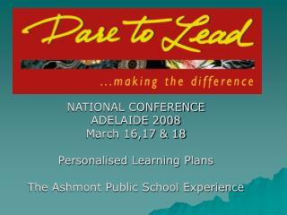 NATIONAL CONFERENCE ADELAIDE 2008 March 16,17 & 18 Personalised Learning Plans