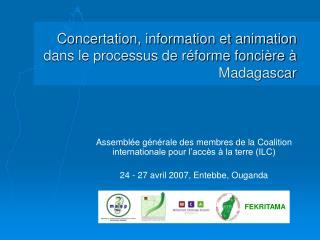 Concertation, information et animation dans le processus de réforme foncière à Madagascar