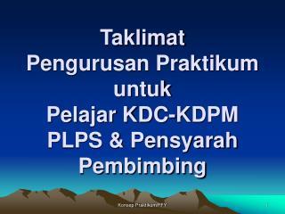 Taklimat Pengurusan Praktikum untuk Pelajar KDC-KDPM PLPS & Pensyarah Pembimbing